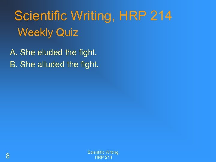 Scientific Writing, HRP 214 Weekly Quiz A. She eluded the fight. B. She alluded