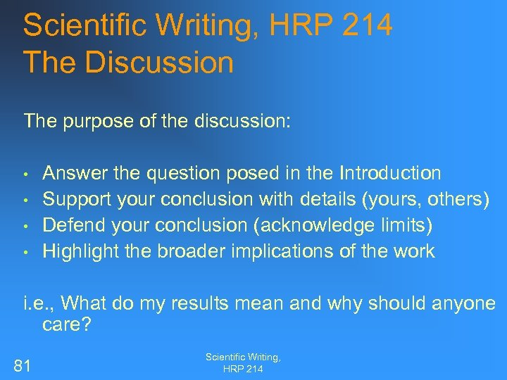Scientific Writing, HRP 214 The Discussion The purpose of the discussion: • • Answer