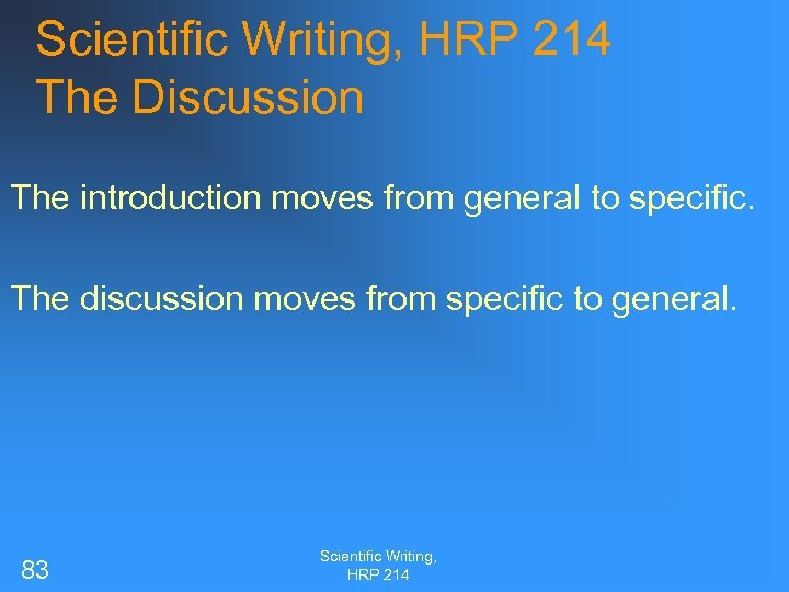 Scientific Writing, HRP 214 The Discussion The introduction moves from general to specific. The