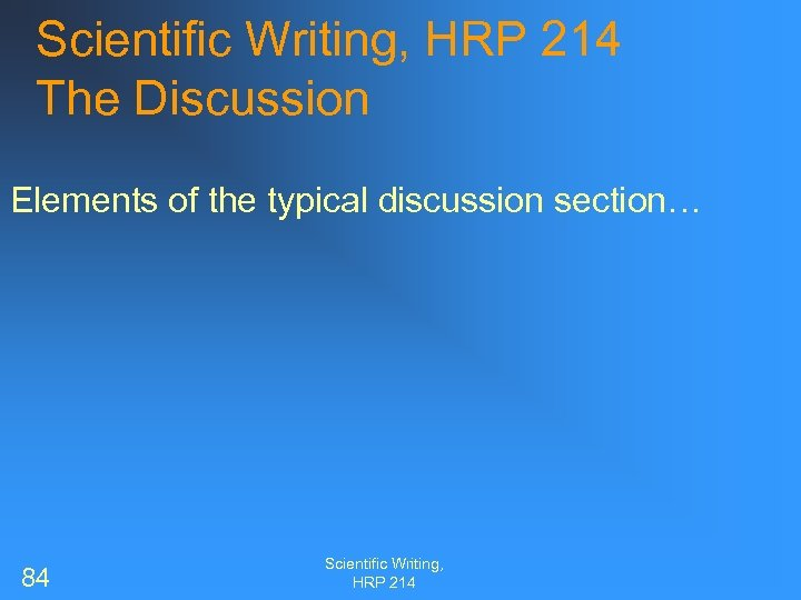 Scientific Writing, HRP 214 The Discussion Elements of the typical discussion section… 84 Scientific