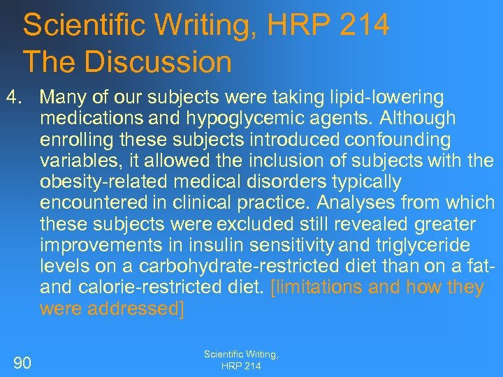 Scientific Writing, HRP 214 The Discussion 4. Many of our subjects were taking lipid-lowering