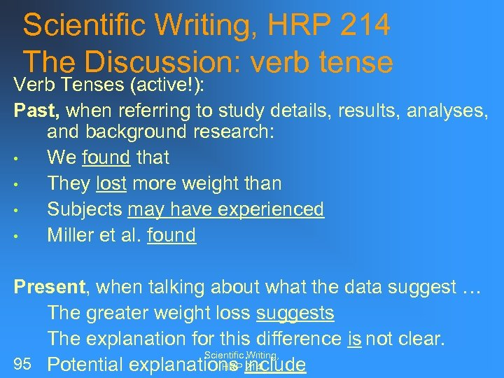 Scientific Writing, HRP 214 The Discussion: verb tense Verb Tenses (active!): Past, when referring
