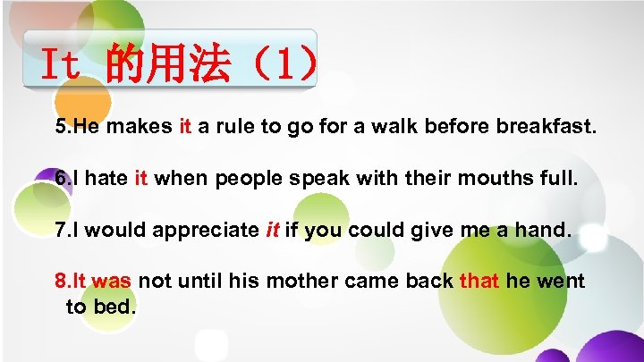 It 的用法(1) 5. He makes it a rule to go for a walk before