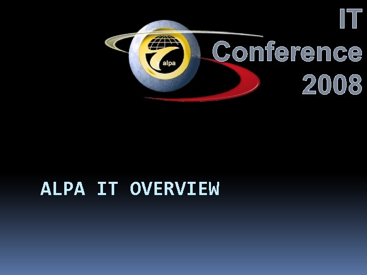 IT Conference 2008 ALPA IT OVERVIEW