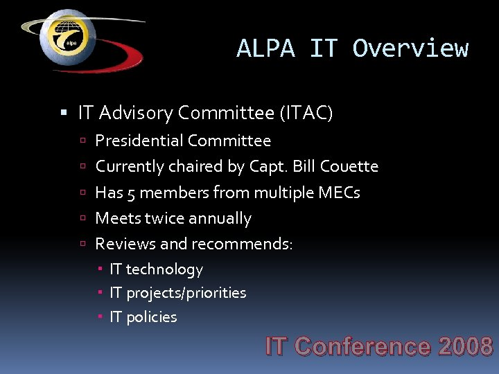 ALPA IT Overview IT Advisory Committee (ITAC) Presidential Committee Currently chaired by Capt. Bill