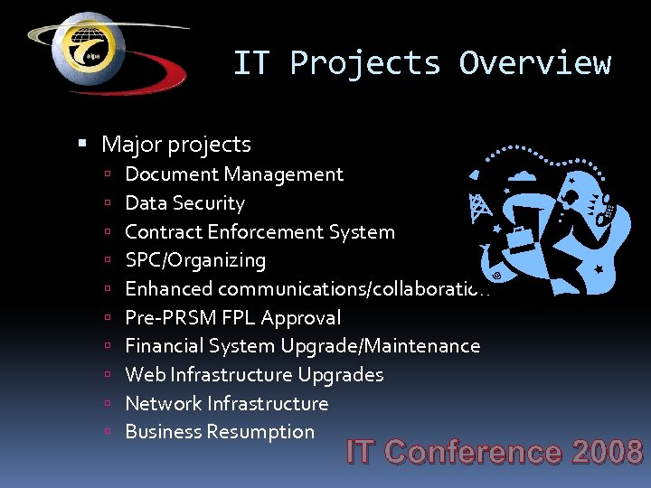 IT Projects Overview Major projects Document Management Data Security Contract Enforcement System SPC/Organizing Enhanced