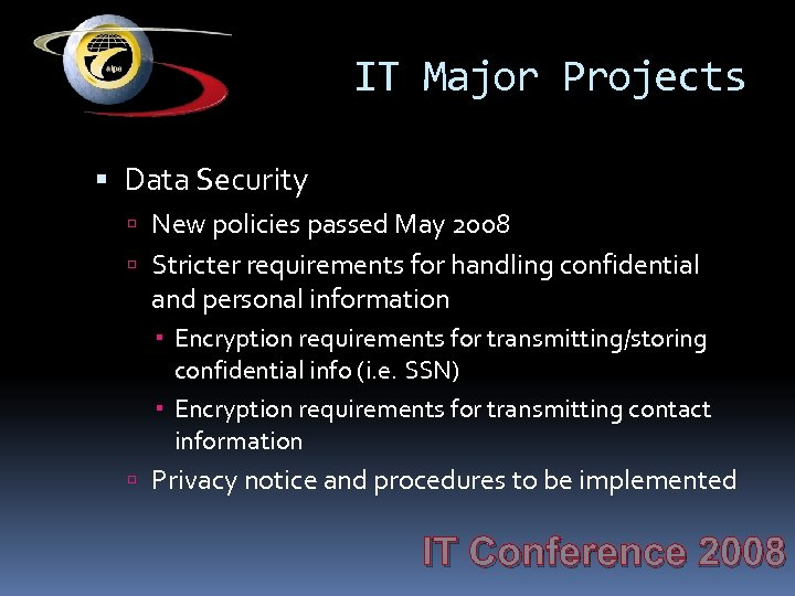 IT Major Projects Data Security New policies passed May 2008 Stricter requirements for handling