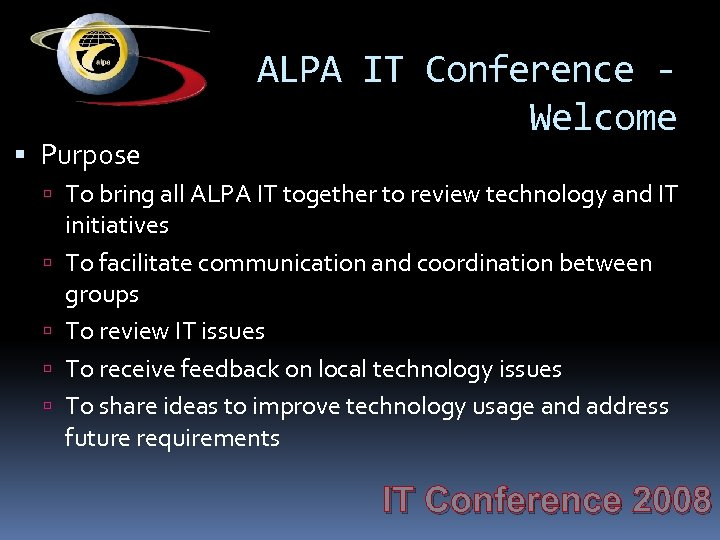 Purpose ALPA IT Conference Welcome To bring all ALPA IT together to review