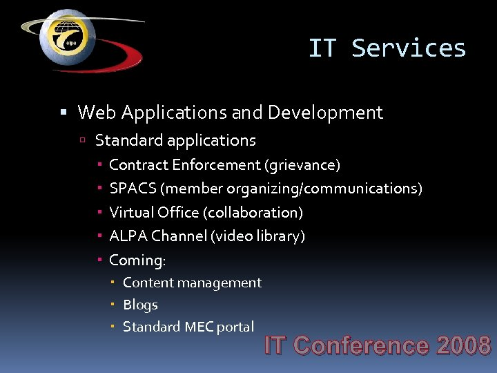 IT Services Web Applications and Development Standard applications Contract Enforcement (grievance) SPACS (member organizing/communications)