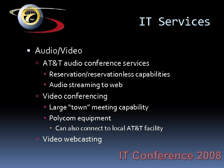 IT Services Audio/Video AT&T audio conference services Reservation/reservationless capabilities Audio streaming to web Video