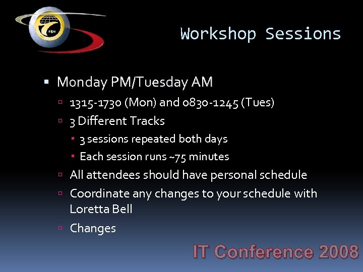 Workshop Sessions Monday PM/Tuesday AM 1315 -1730 (Mon) and 0830 -1245 (Tues) 3 Different