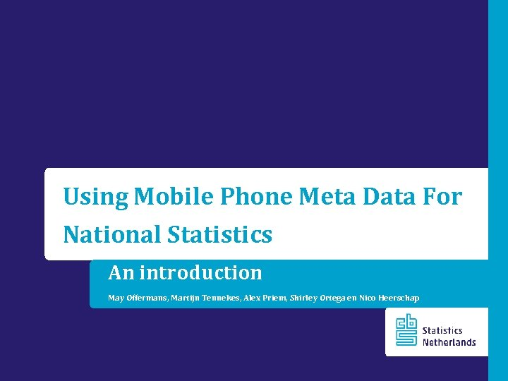 Using Mobile Phone Meta Data For National Statistics An introduction May Offermans, Martijn Tennekes,