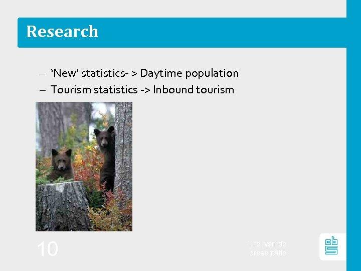 Research – 'New' statistics‐ > Daytime population – Tourism statistics ‐> Inbound tourism 10