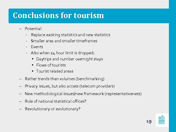 Conclusions for tourism – Potential ‐ Replace existing statistics and new statistics ‐ Smaller