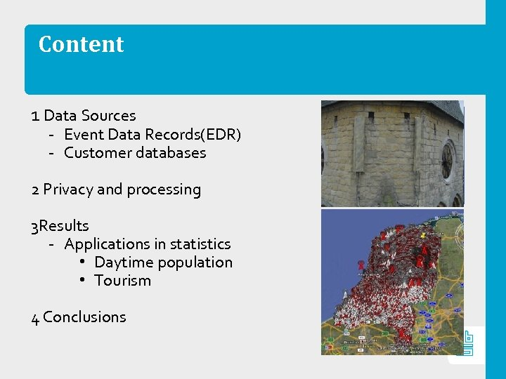 Content 1 Data Sources ‐ Event Data Records(EDR) ‐ Customer databases 2 Privacy and