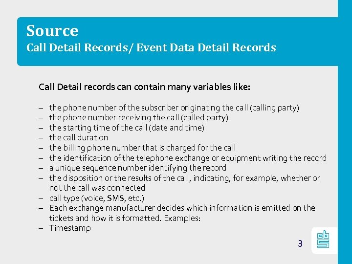 Source Call Detail Records/ Event Data Detail Records Call Detail records can contain many