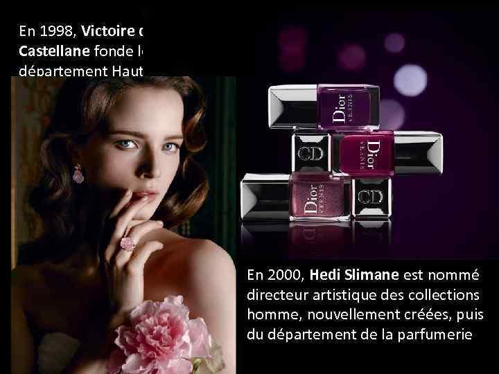 En 1998, Victoire de Castellane fonde le département Haute Joaillerie de Dior En 2000,