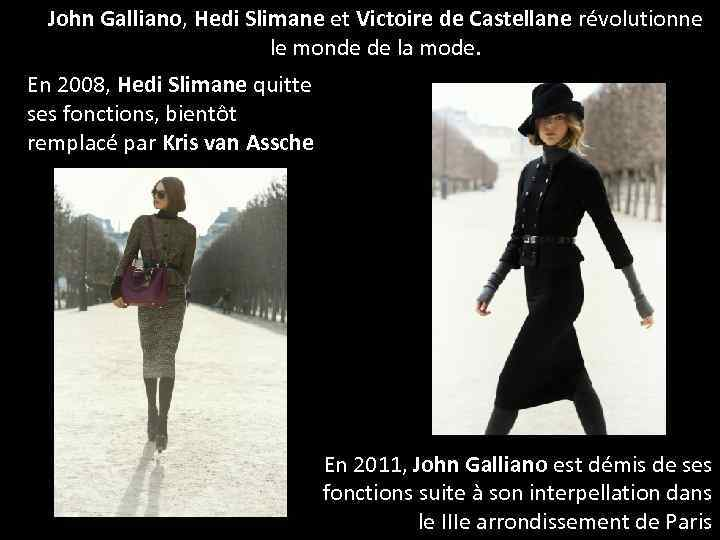 John Galliano, Hedi Slimane et Victoire de Castellane révolutionne le monde de la mode.