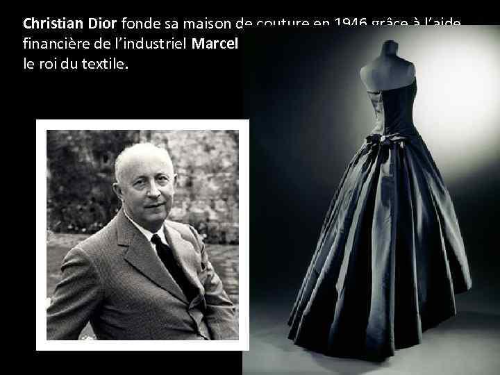 Christian Dior fonde sa maison de couture en 1946 grâce à l'aide financière de