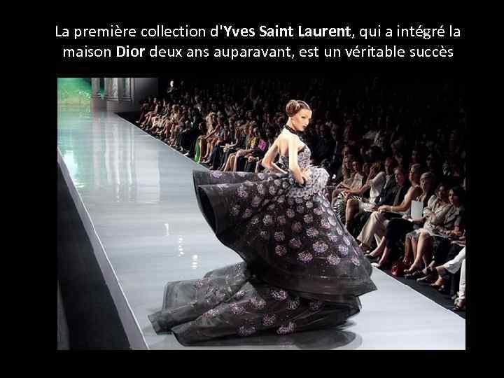 La première collection d'Yves Saint Laurent, qui a intégré la maison Dior deux ans