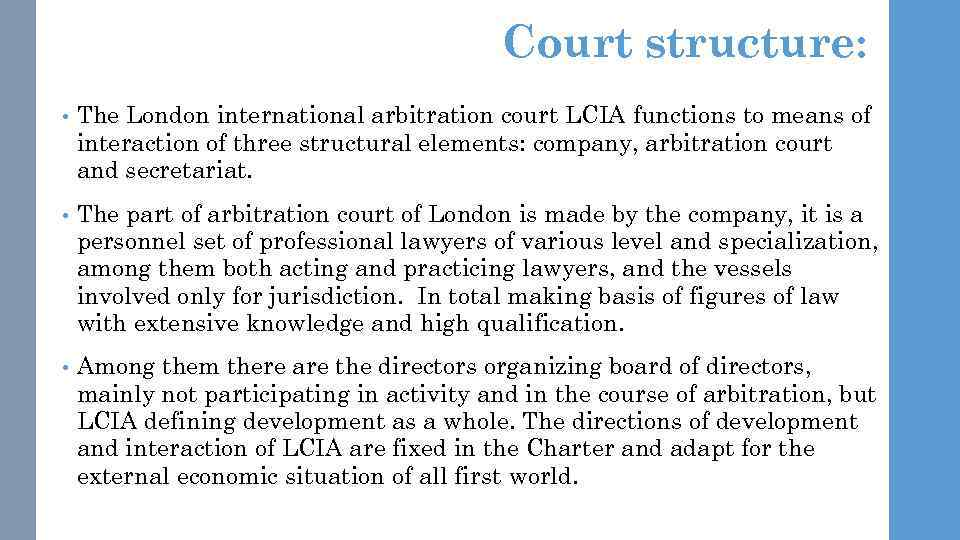 Court structure: • The London international arbitration court LCIA functions to means of interaction