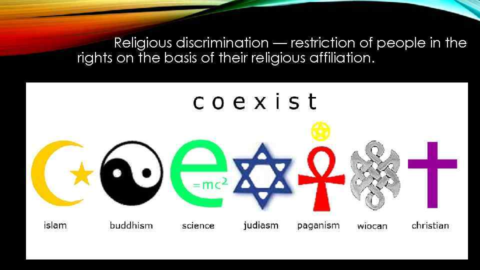 religious descrimination Religious discrimination is valuing or treating a person or group differently because of what they do or do not believe specifically, it occurs when adherents of different religions (or denominations ) are treated unequally, either before the law or in institutional settings such as employment or housing.