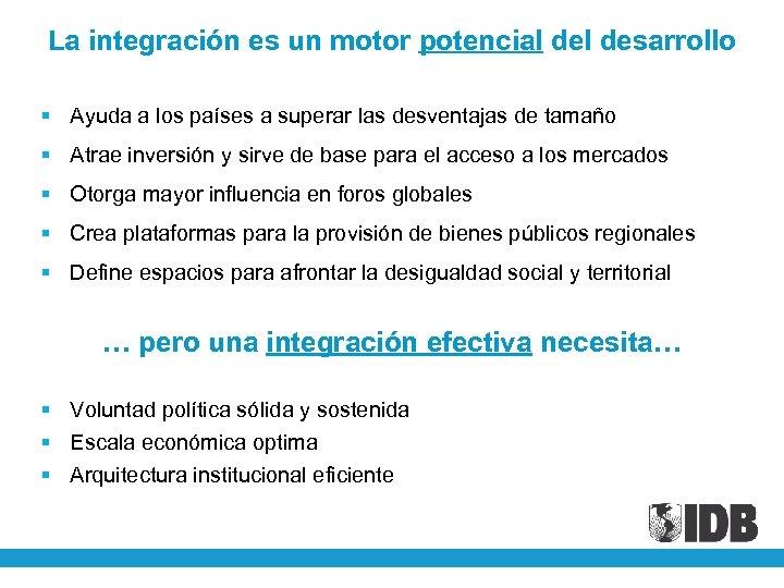 La integración es un motor potencial desarrollo § Ayuda a los países a superar