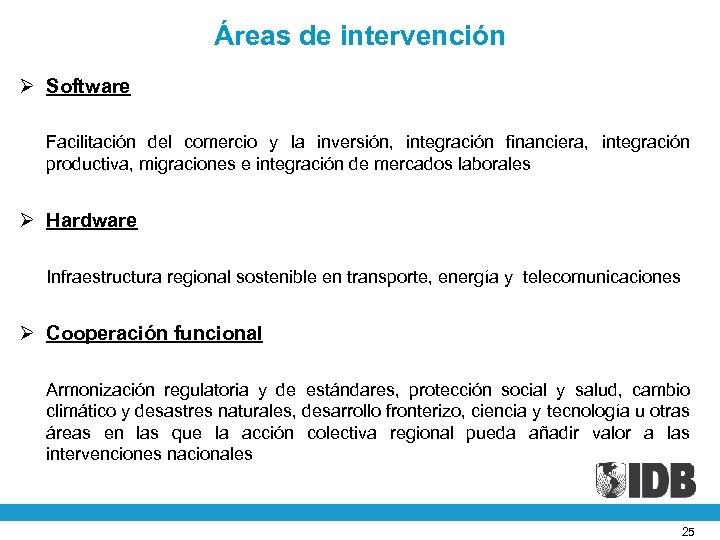 Áreas de intervención Ø Software Facilitación del comercio y la inversión, integración financiera, integración