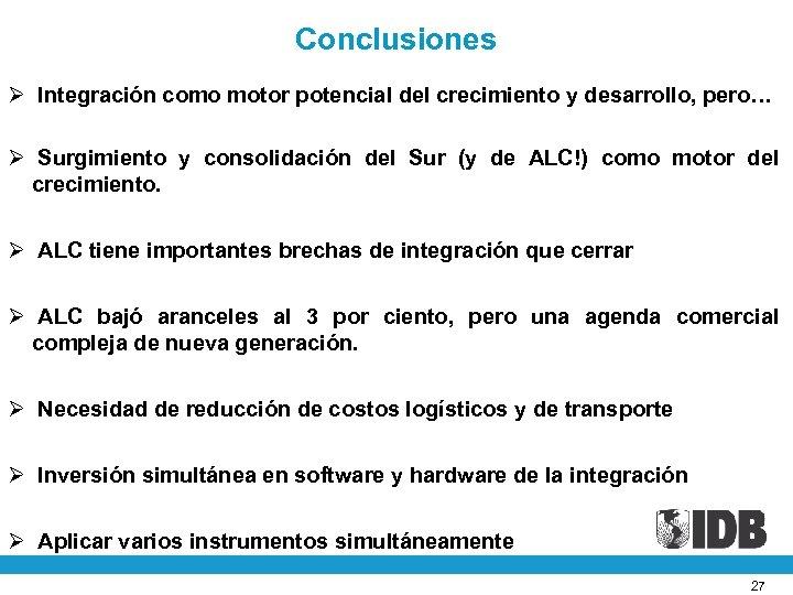 Conclusiones Ø Integración como motor potencial del crecimiento y desarrollo, pero… Ø Surgimiento y
