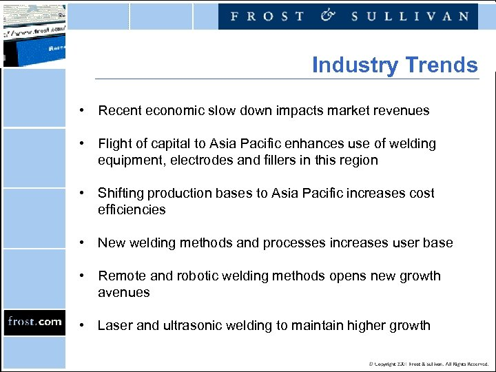 Industry Trends • Recent economic slow down impacts market revenues • Flight of capital