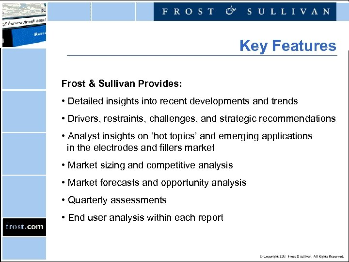 Key Features Frost & Sullivan Provides: • Detailed insights into recent developments and trends