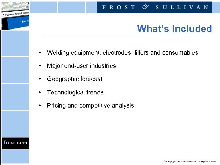 What's Included • Welding equipment, electrodes, fillers and consumables • Major end-user industries •