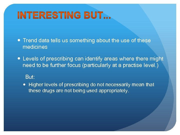 Trend data tells us something about the use of these medicines Levels of