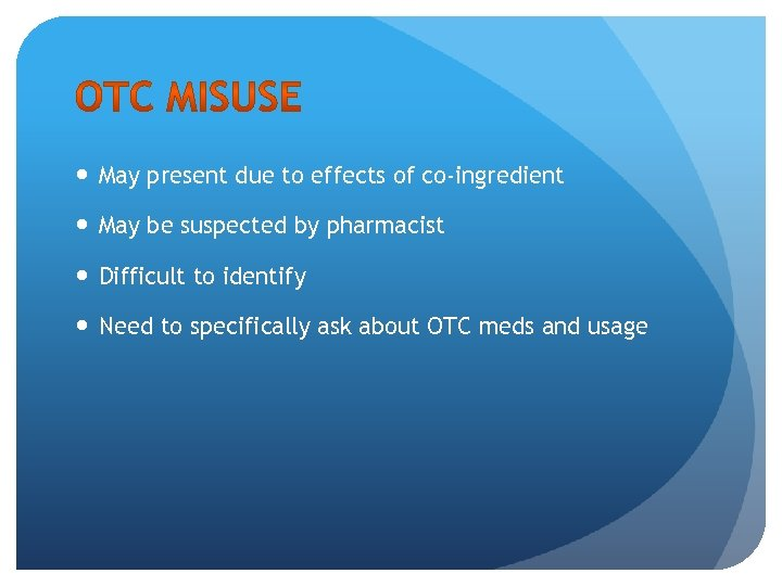 May present due to effects of co-ingredient May be suspected by pharmacist Difficult