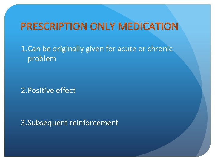 1. Can be originally given for acute or chronic problem 2. Positive effect 3.