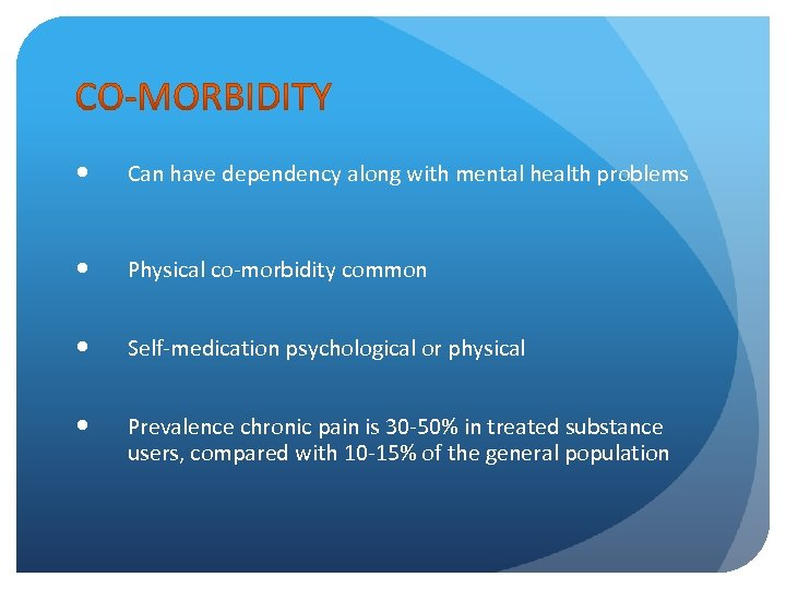 Can have dependency along with mental health problems Physical co-morbidity common Self-medication psychological
