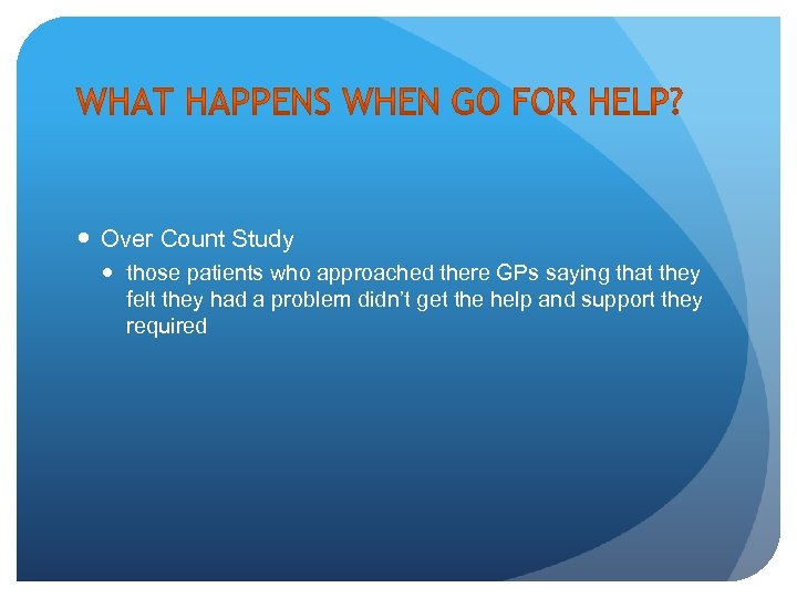 Over Count Study those patients who approached there GPs saying that they felt
