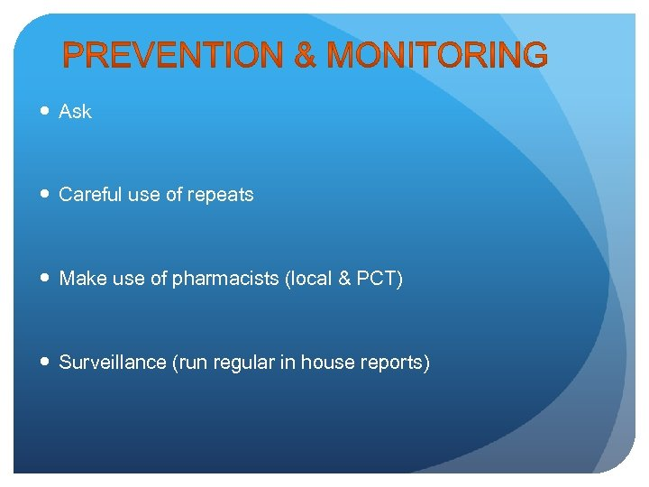 Ask Careful use of repeats Make use of pharmacists (local & PCT) Surveillance