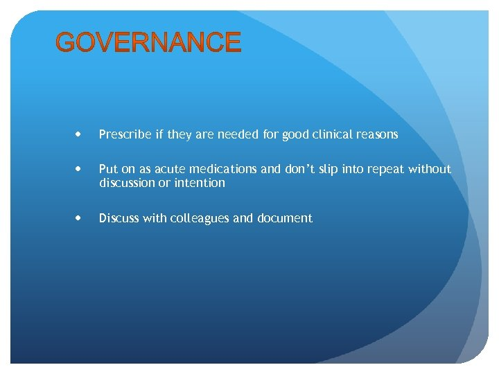 Prescribe if they are needed for good clinical reasons Put on as acute