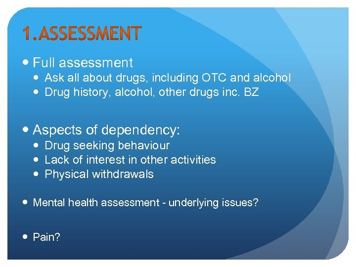 Full assessment Ask all about drugs, including OTC and alcohol Drug history, alcohol,