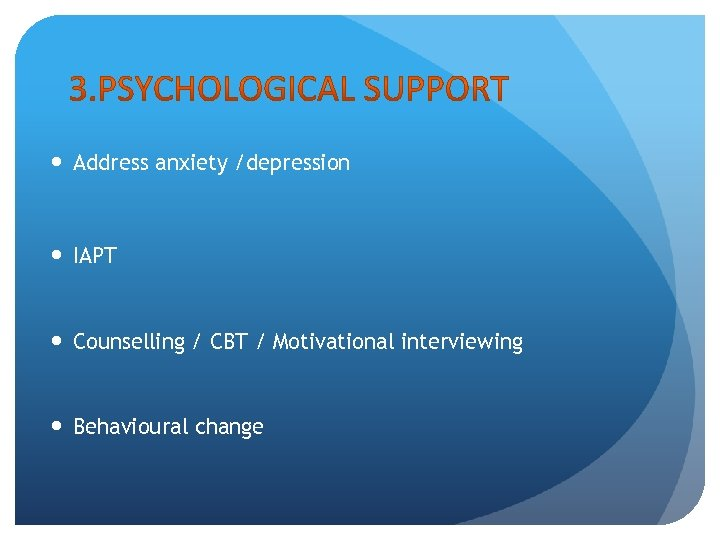 Address anxiety /depression IAPT Counselling / CBT / Motivational interviewing Behavioural change