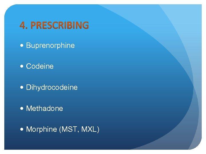 Buprenorphine Codeine Dihydrocodeine Methadone Morphine (MST, MXL)