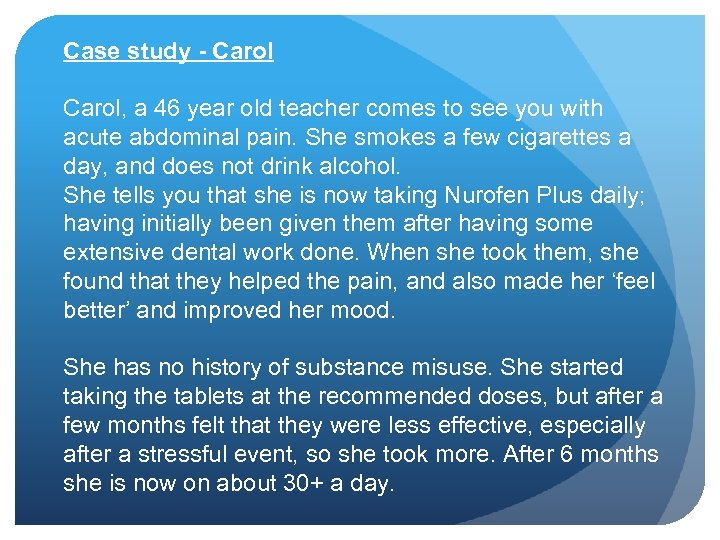 Case study - Carol, a 46 year old teacher comes to see you with