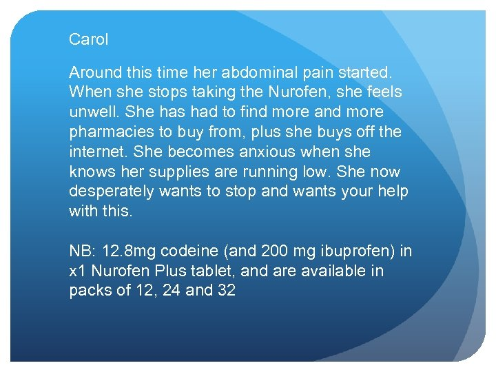 Carol Around this time her abdominal pain started. When she stops taking the Nurofen,
