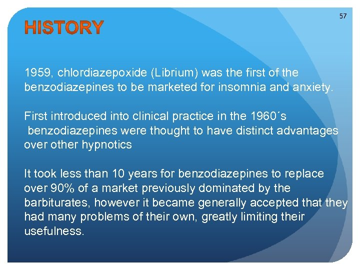 57 1959, chlordiazepoxide (Librium) was the first of the benzodiazepines to be marketed for