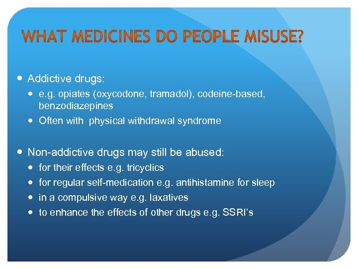 Addictive drugs: e. g. opiates (oxycodone, tramadol), codeine-based, benzodiazepines Often with physical withdrawal