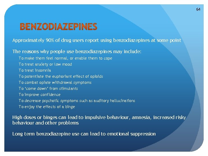 64 Approximately 90% of drug users report using benzodiazepines at some point The reasons