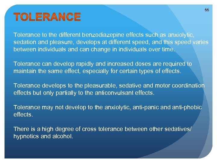 66 Tolerance to the different benzodiazepine effects such as anxiolytic, sedation and pleasure, develops