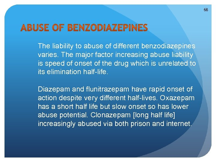 68 The liability to abuse of different benzodiazepines varies. The major factor increasing abuse