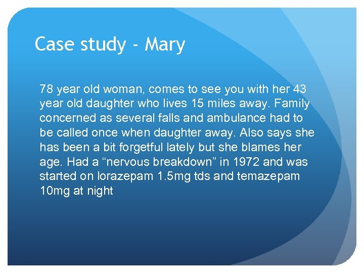 Case study - Mary 78 year old woman, comes to see you with her